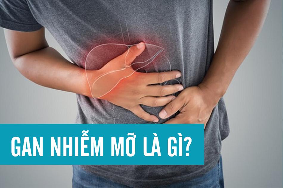 Bệnh gan nhiễm mỡ là gì?