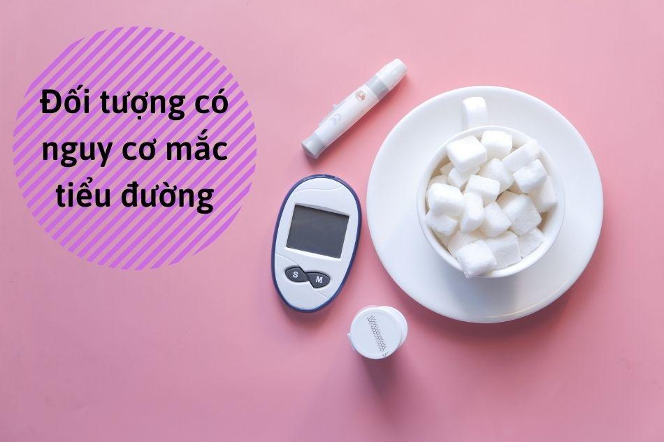 Đối tượng có nguy cơ mắc tiểu đường