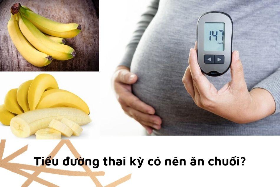 Tiểu đường thai kỳ có nên ăn chuối?